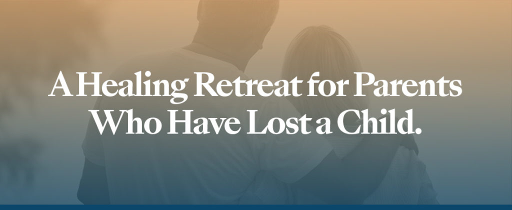 A Healing Retreat for Parents Who Have Lost a Child